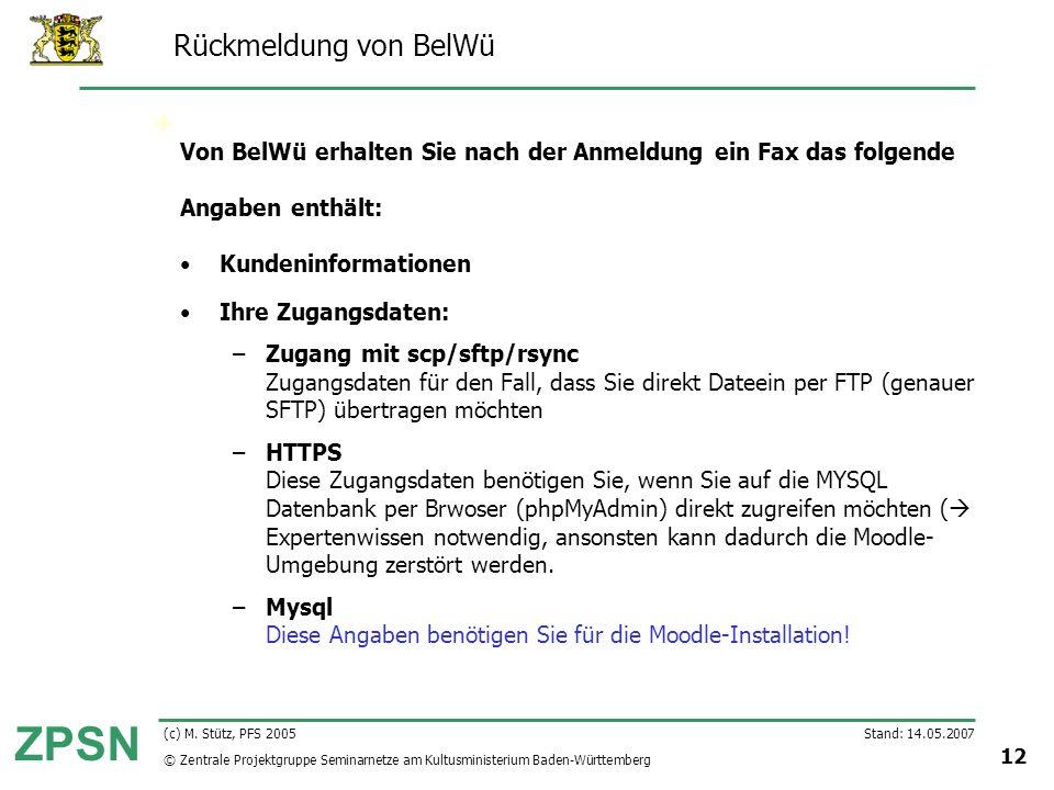 © Zentrale Projektgruppe Seminarnetze am Kultusministerium Baden-Württemberg ZPSN Stand: 14.05.2007 12 (c) M. Stütz, PFS 2005 Rückmeldung von BelWü Vo