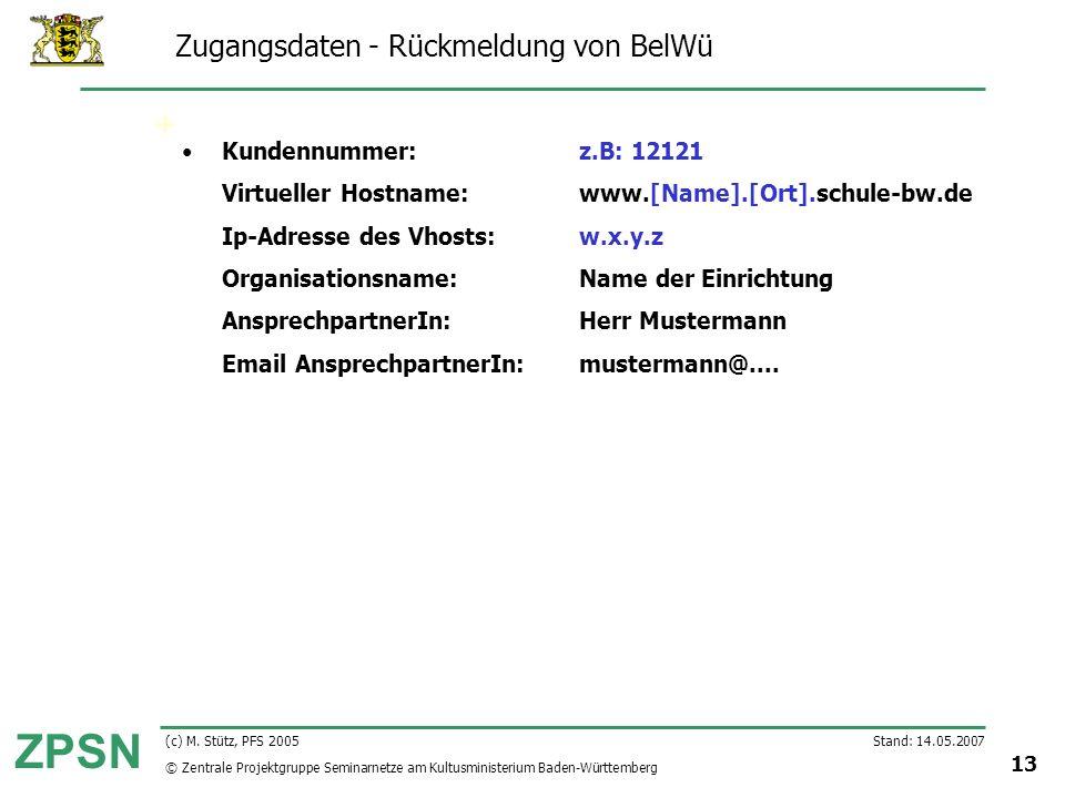 © Zentrale Projektgruppe Seminarnetze am Kultusministerium Baden-Württemberg ZPSN Stand: 14.05.2007 13 (c) M. Stütz, PFS 2005 Kundennummer: z.B: 12121