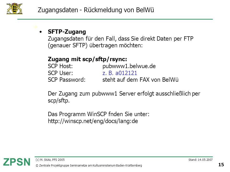 © Zentrale Projektgruppe Seminarnetze am Kultusministerium Baden-Württemberg ZPSN Stand: 14.05.2007 15 (c) M. Stütz, PFS 2005 Zugangsdaten - Rückmeldu