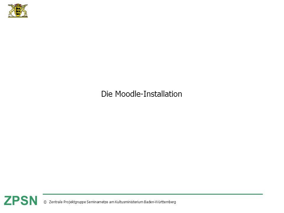 © Zentrale Projektgruppe Seminarnetze am Kultusministerium Baden-Württemberg ZPSN Die Moodle-Installation