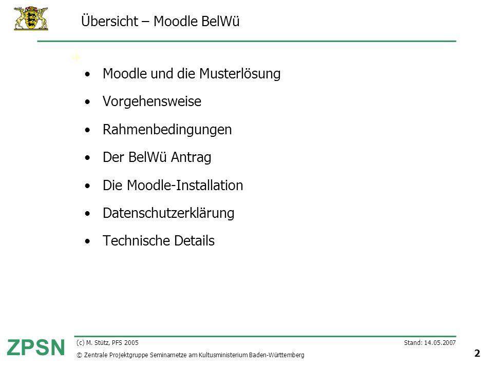 © Zentrale Projektgruppe Seminarnetze am Kultusministerium Baden-Württemberg ZPSN Stand: 14.05.2007 2 (c) M. Stütz, PFS 2005 Übersicht – Moodle BelWü