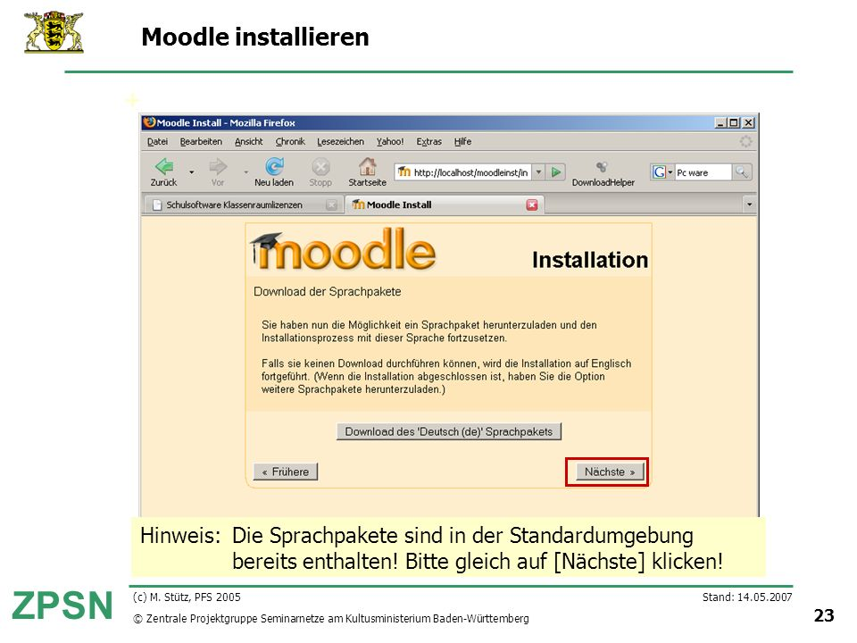 © Zentrale Projektgruppe Seminarnetze am Kultusministerium Baden-Württemberg ZPSN Stand: 14.05.2007 23 (c) M. Stütz, PFS 2005 Moodle installieren Hinw