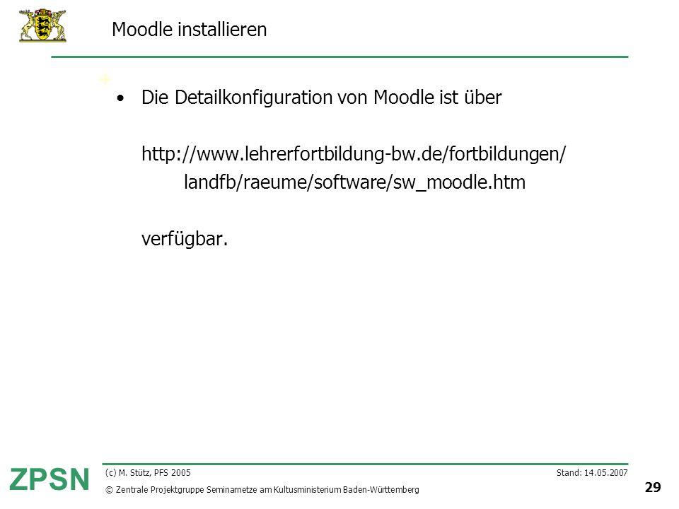 © Zentrale Projektgruppe Seminarnetze am Kultusministerium Baden-Württemberg ZPSN Stand: 14.05.2007 29 (c) M. Stütz, PFS 2005 Moodle installieren Die