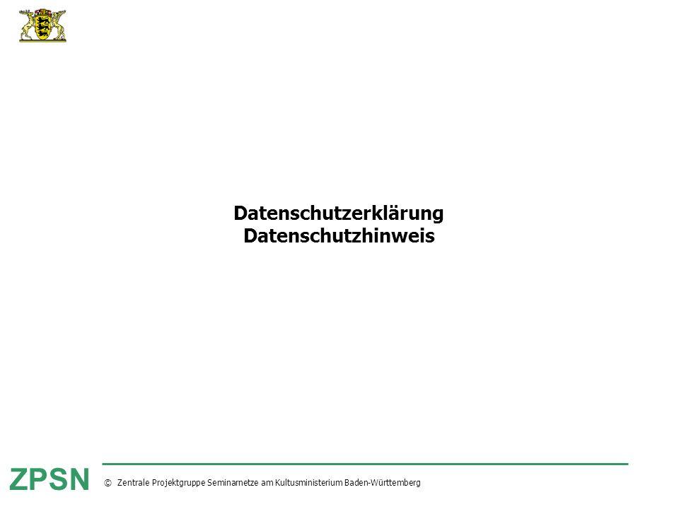 © Zentrale Projektgruppe Seminarnetze am Kultusministerium Baden-Württemberg ZPSN Datenschutzerklärung Datenschutzhinweis