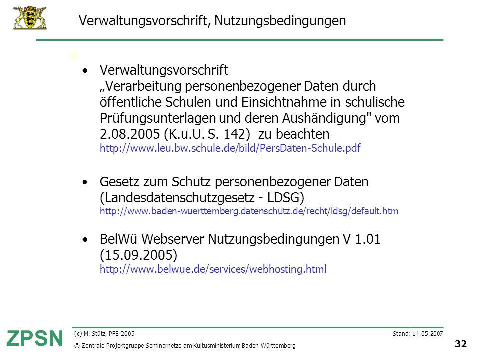 © Zentrale Projektgruppe Seminarnetze am Kultusministerium Baden-Württemberg ZPSN Stand: 14.05.2007 32 (c) M. Stütz, PFS 2005 Verwaltungsvorschrift, N