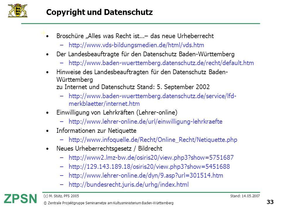© Zentrale Projektgruppe Seminarnetze am Kultusministerium Baden-Württemberg ZPSN Stand: 14.05.2007 33 (c) M. Stütz, PFS 2005 Copyright und Datenschut