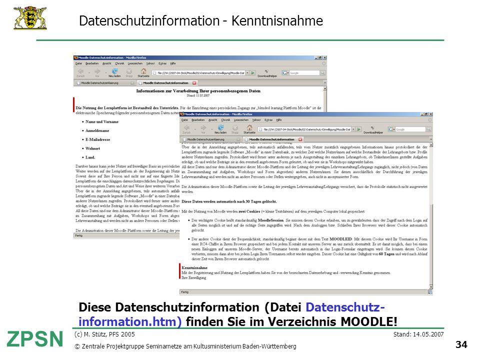 © Zentrale Projektgruppe Seminarnetze am Kultusministerium Baden-Württemberg ZPSN Stand: 14.05.2007 34 (c) M. Stütz, PFS 2005 Datenschutzinformation -