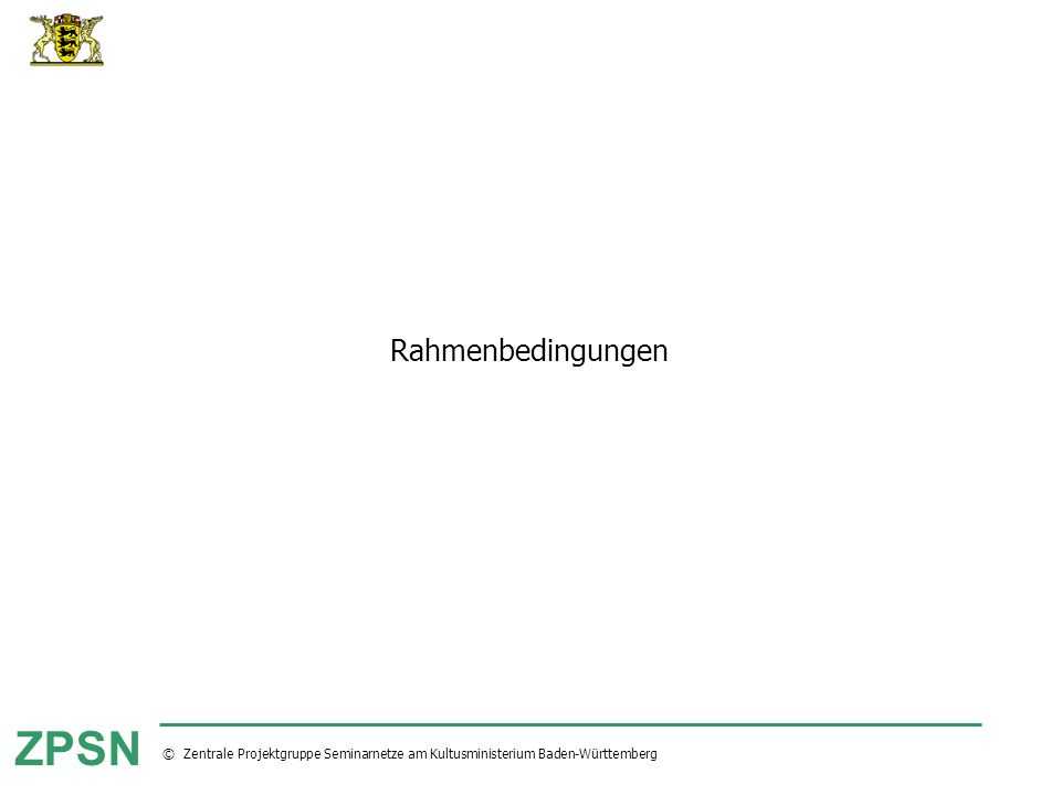 © Zentrale Projektgruppe Seminarnetze am Kultusministerium Baden-Württemberg ZPSN Rahmenbedingungen