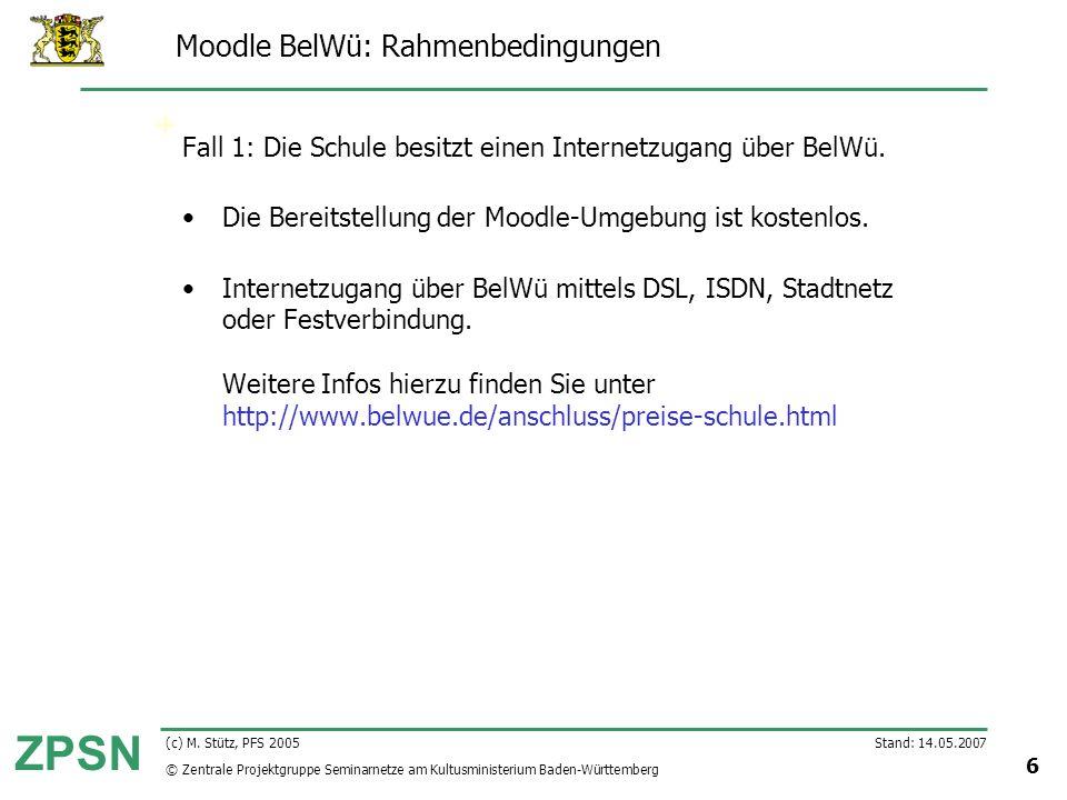 © Zentrale Projektgruppe Seminarnetze am Kultusministerium Baden-Württemberg ZPSN Stand: 14.05.2007 6 (c) M. Stütz, PFS 2005 Moodle BelWü: Rahmenbedin