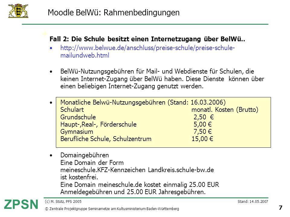 © Zentrale Projektgruppe Seminarnetze am Kultusministerium Baden-Württemberg ZPSN Stand: 14.05.2007 7 (c) M. Stütz, PFS 2005 Moodle BelWü: Rahmenbedin