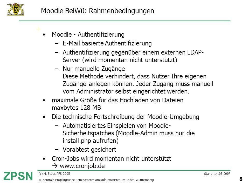 © Zentrale Projektgruppe Seminarnetze am Kultusministerium Baden-Württemberg ZPSN Stand: 14.05.2007 8 (c) M. Stütz, PFS 2005 Moodle BelWü: Rahmenbedin