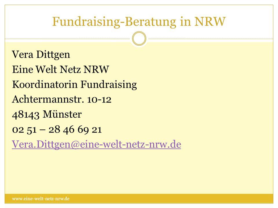 Fundraising-Beratung in NRW Vera Dittgen Eine Welt Netz NRW Koordinatorin Fundraising Achtermannstr. 10-12 48143 Münster 02 51 – 28 46 69 21 Vera.Ditt