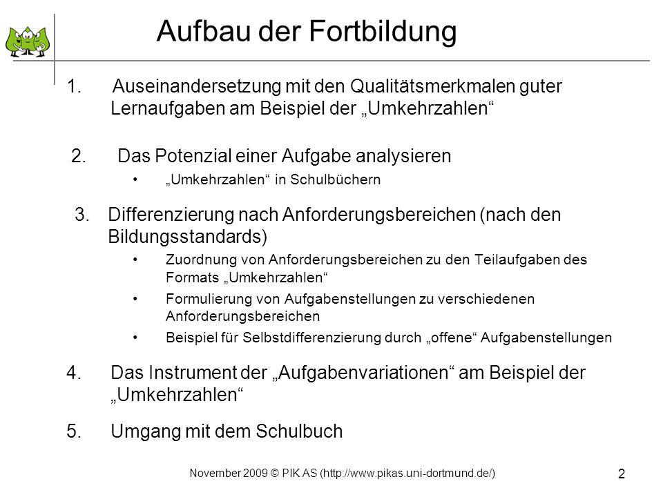 November 2009 © PIK AS (http://www.pikas.uni-dortmund.de/) 2 Aufbau der Fortbildung 1. Auseinandersetzung mit den Qualitätsmerkmalen guter Lernaufgabe