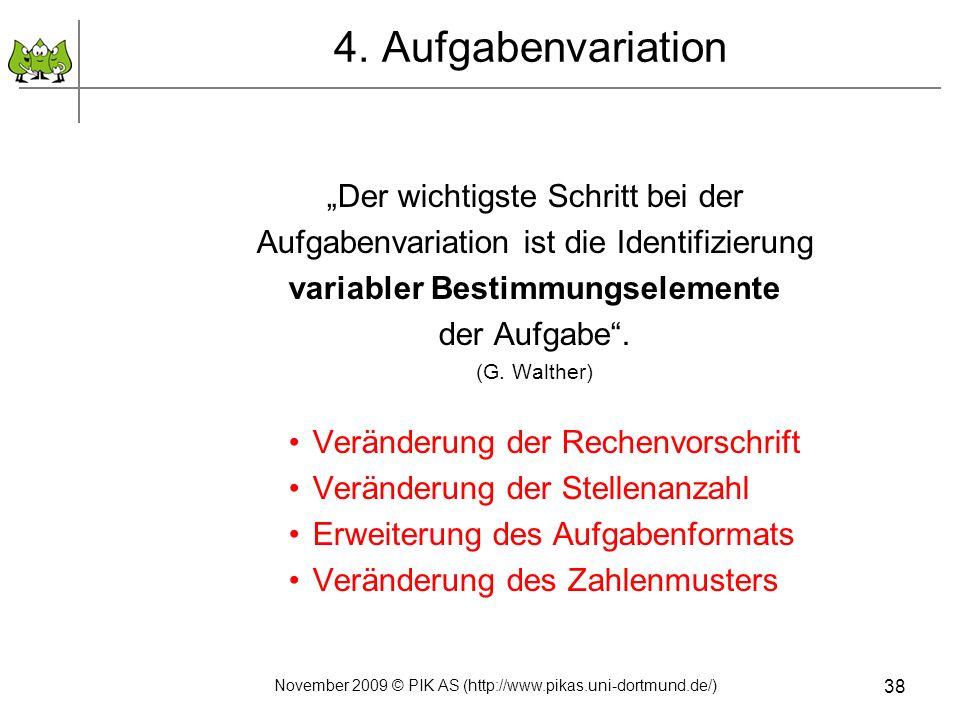 38 4. Aufgabenvariation Der wichtigste Schritt bei der Aufgabenvariation ist die Identifizierung variabler Bestimmungselemente der Aufgabe. (G. Walthe