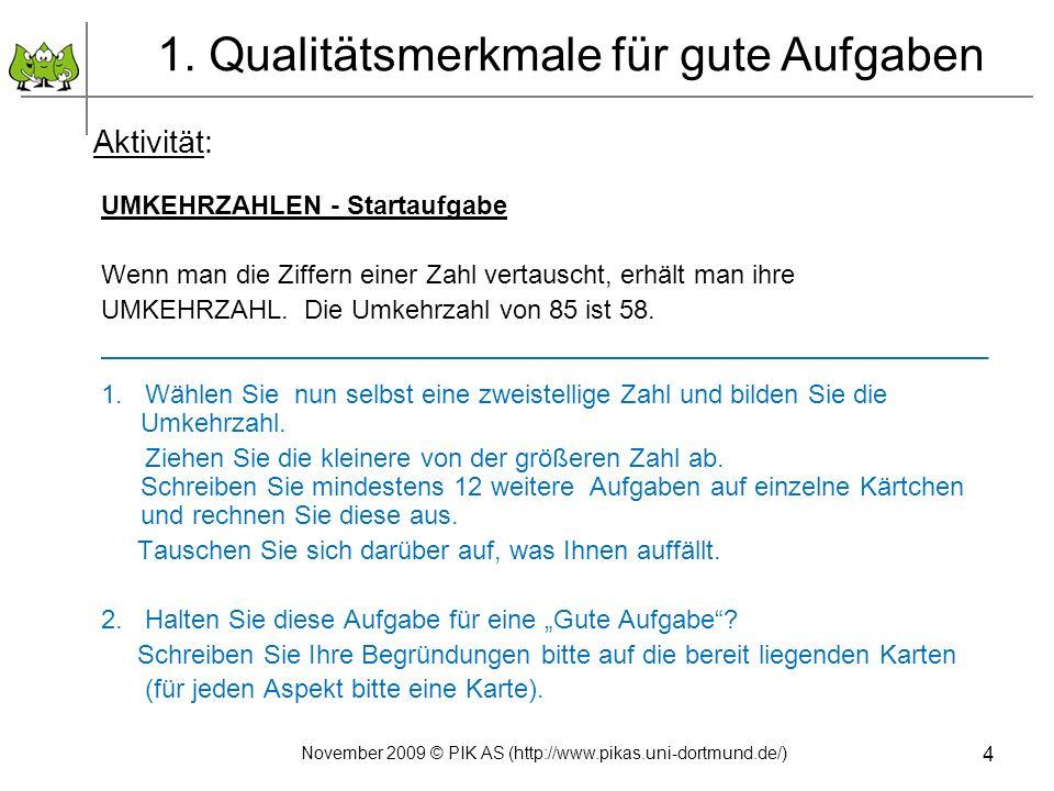 November 2009 © PIK AS (http://www.pikas.uni-dortmund.de/) 4 UMKEHRZAHLEN - Startaufgabe Wenn man die Ziffern einer Zahl vertauscht, erhält man ihre U