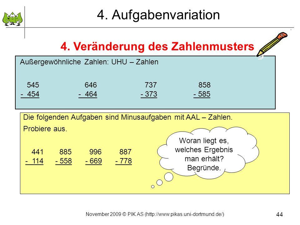 4. Aufgabenvariation 4. Veränderung des Zahlenmusters November 2009 © PIK AS (http://www.pikas.uni-dortmund.de/) 44 Außergewöhnliche Zahlen: UHU – Zah