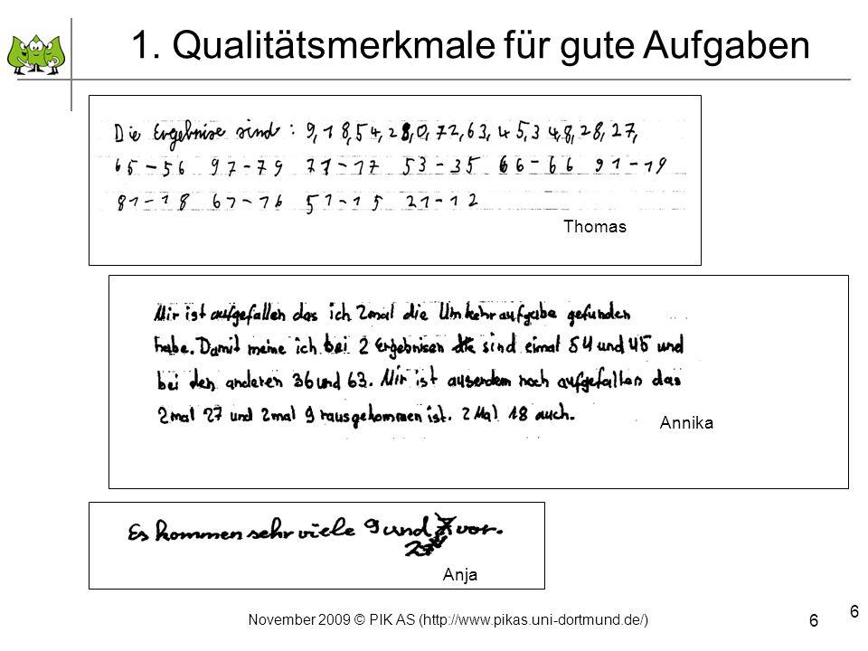 6 Thomas Annika 1. Qualitätsmerkmale für gute Aufgaben Anja 6 November 2009 © PIK AS (http://www.pikas.uni-dortmund.de/)