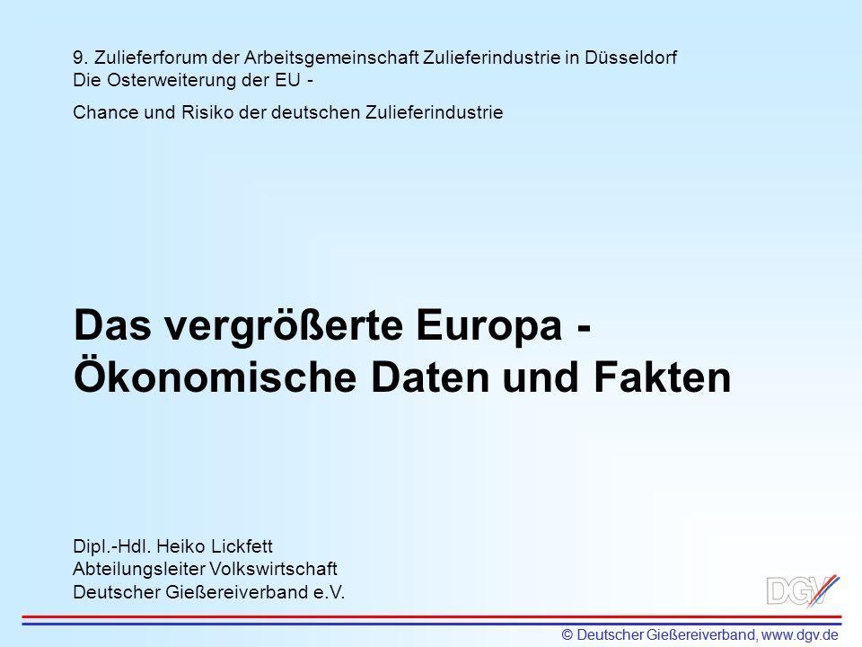 © Deutscher Gießereiverband, www.dgv.de 9. Zulieferforum der Arbeitsgemeinschaft Zulieferindustrie in Düsseldorf Die Osterweiterung der EU - Chance un