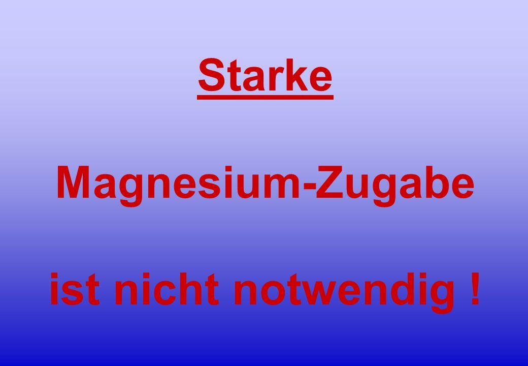 Starke Magnesium-Zugabe ist nicht notwendig !