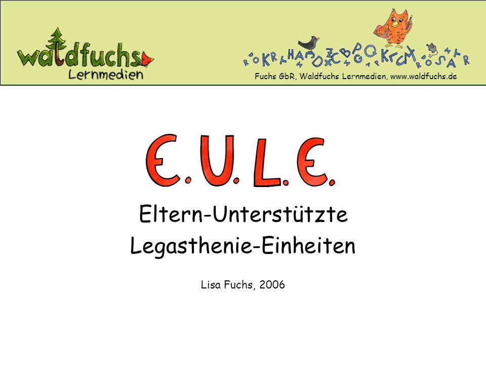 Eltern-Unterstützte Legasthenie-Einheiten Lisa Fuchs, 2006 Fuchs GbR, Waldfuchs Lernmedien, www.waldfuchs.de