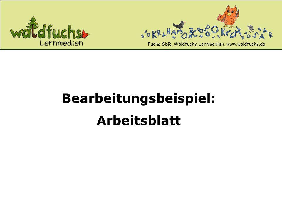 Fuchs GbR, Waldfuchs Lernmedien, www.waldfuchs.de Bearbeitungsbeispiel: Arbeitsblatt