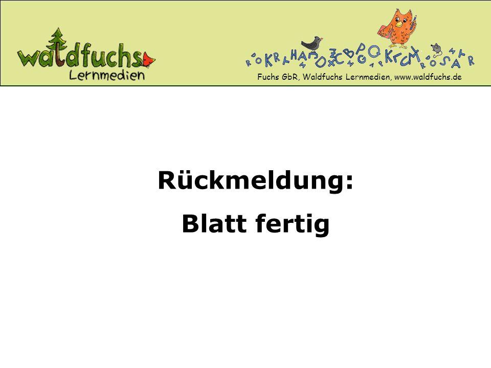Fuchs GbR, Waldfuchs Lernmedien, www.waldfuchs.de Rückmeldung: Blatt fertig