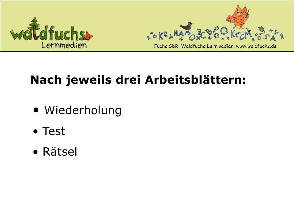 Fuchs GbR, Waldfuchs Lernmedien, www.waldfuchs.de Nach jeweils drei Arbeitsblättern: Wiederholung Test Rätsel