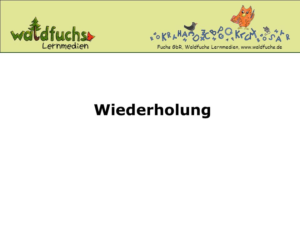 Fuchs GbR, Waldfuchs Lernmedien, www.waldfuchs.de Wiederholung