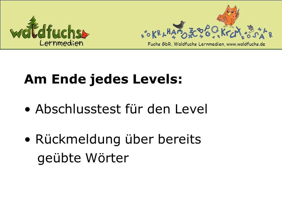 Fuchs GbR, Waldfuchs Lernmedien, www.waldfuchs.de Am Ende jedes Levels: Abschlusstest für den Level Rückmeldung über bereits geübte Wörter