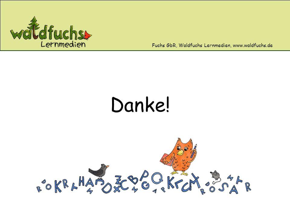 Fuchs GbR, Waldfuchs Lernmedien, www.waldfuchs.de Danke!