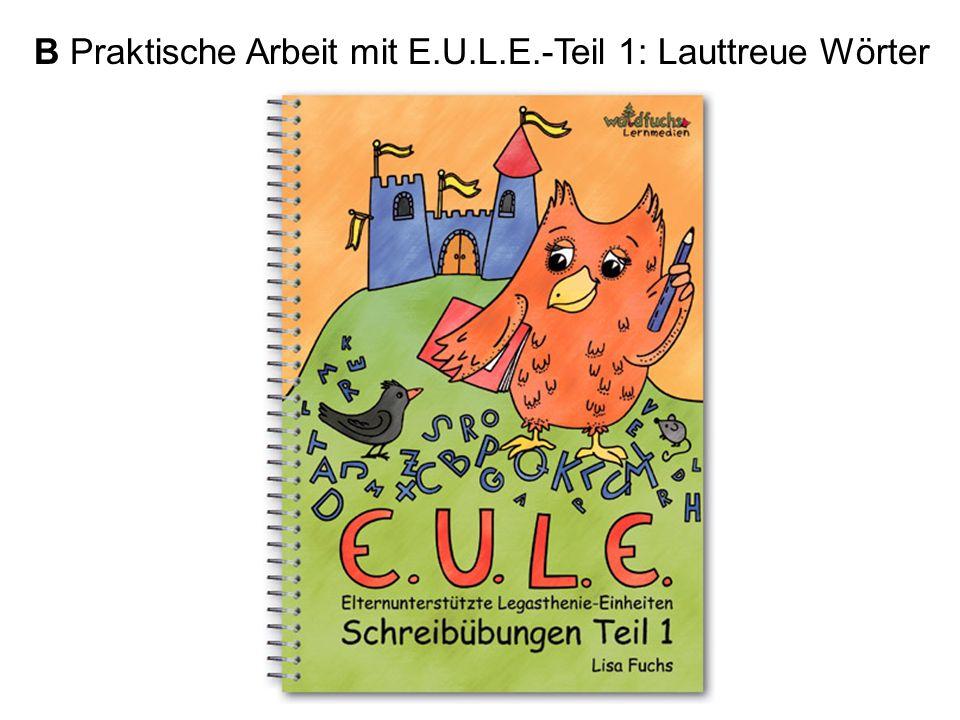 B Praktische Arbeit mit E.U.L.E.-Teil 1: Lauttreue Wörter