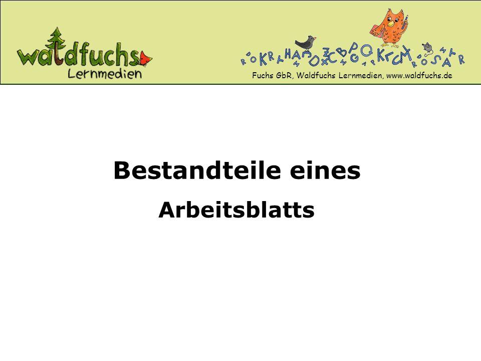 Fuchs GbR, Waldfuchs Lernmedien, www.waldfuchs.de Bestandteile eines Arbeitsblatts