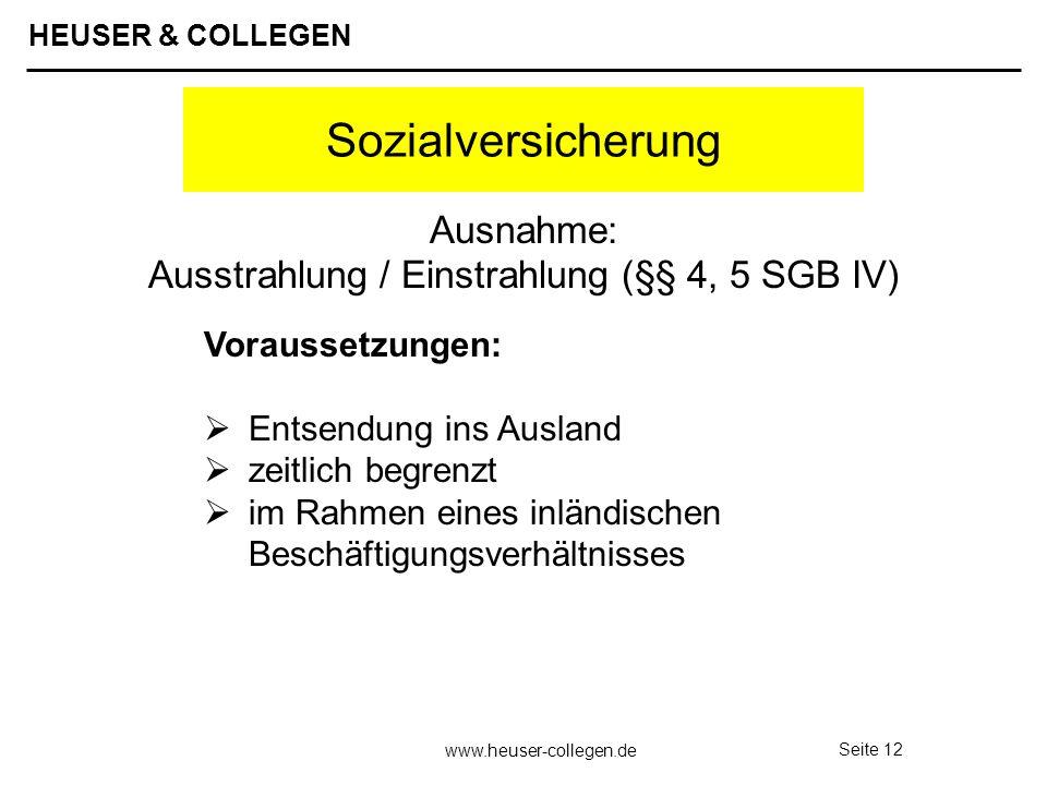 HEUSER & COLLEGEN www.heuser-collegen.de Seite 12 Sozialversicherung Voraussetzungen: Entsendung ins Ausland zeitlich begrenzt im Rahmen eines inländi