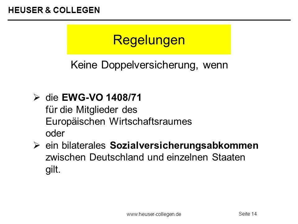 HEUSER & COLLEGEN www.heuser-collegen.de Seite 14 Regelungen die EWG-VO 1408/71 für die Mitglieder des Europäischen Wirtschaftsraumes oder ein bilater