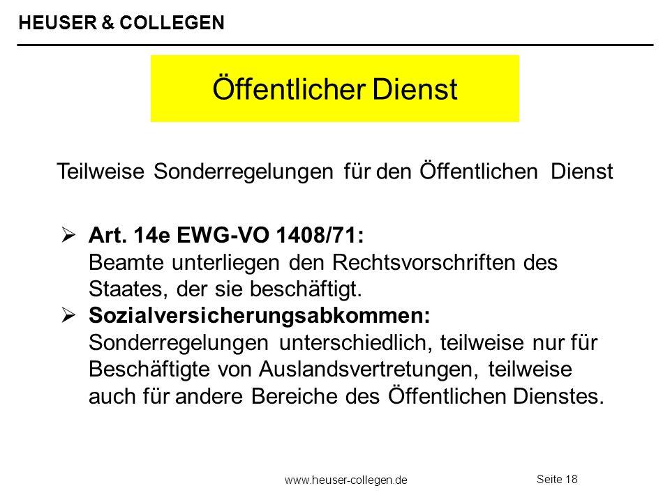 HEUSER & COLLEGEN www.heuser-collegen.de Seite 18 Öffentlicher Dienst Art. 14e EWG-VO 1408/71: Beamte unterliegen den Rechtsvorschriften des Staates,