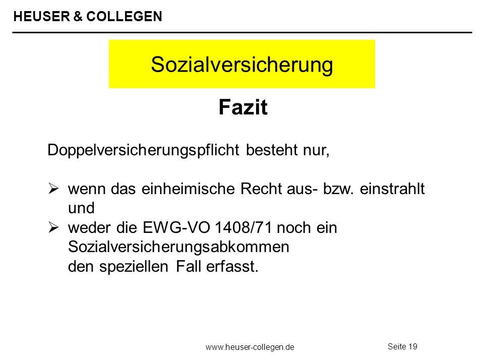 HEUSER & COLLEGEN www.heuser-collegen.de Seite 19 Sozialversicherung Doppelversicherungspflicht besteht nur, wenn das einheimische Recht aus- bzw. ein