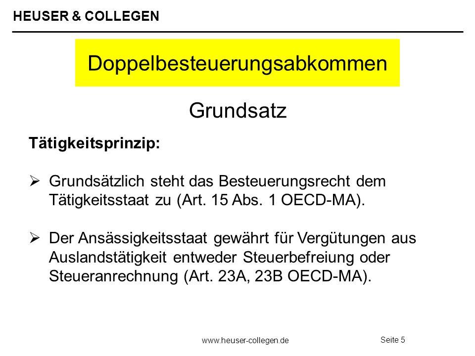 HEUSER & COLLEGEN www.heuser-collegen.de Seite 5 Doppelbesteuerungsabkommen Tätigkeitsprinzip: Grundsätzlich steht das Besteuerungsrecht dem Tätigkeit