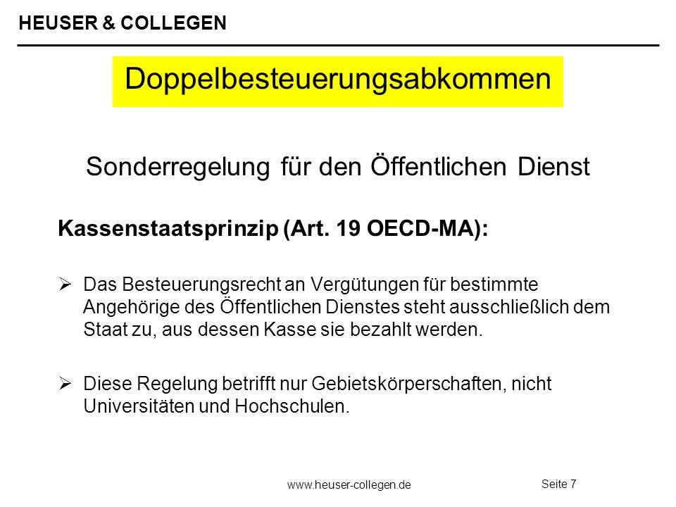 HEUSER & COLLEGEN www.heuser-collegen.de Seite 7 Doppelbesteuerungsabkommen Sonderregelung für den Öffentlichen Dienst Kassenstaatsprinzip (Art. 19 OE