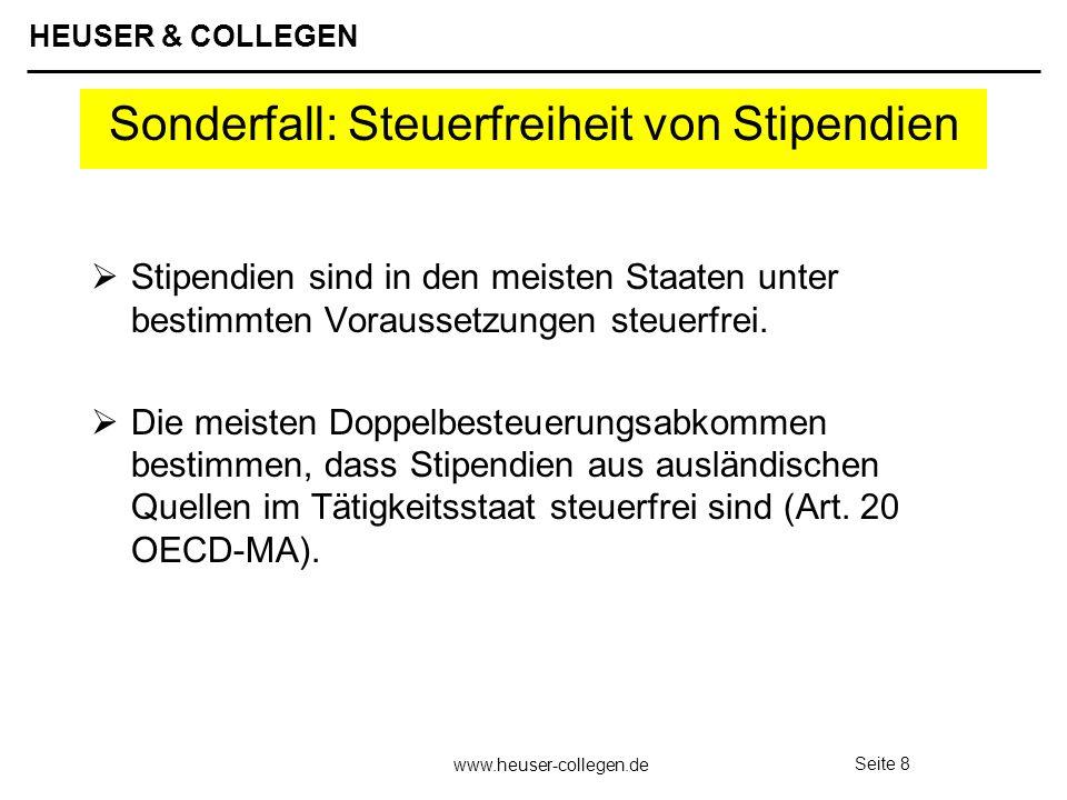 HEUSER & COLLEGEN www.heuser-collegen.de Seite 8 Sonderfall: Steuerfreiheit von Stipendien Stipendien sind in den meisten Staaten unter bestimmten Vor