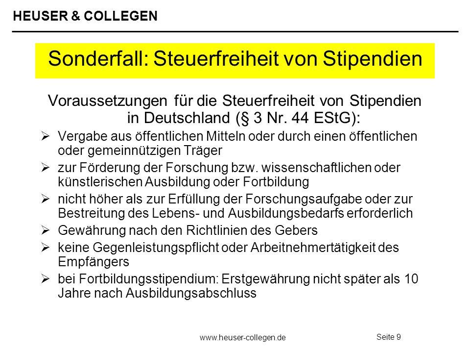 HEUSER & COLLEGEN www.heuser-collegen.de Seite 9 Sonderfall: Steuerfreiheit von Stipendien Voraussetzungen für die Steuerfreiheit von Stipendien in De