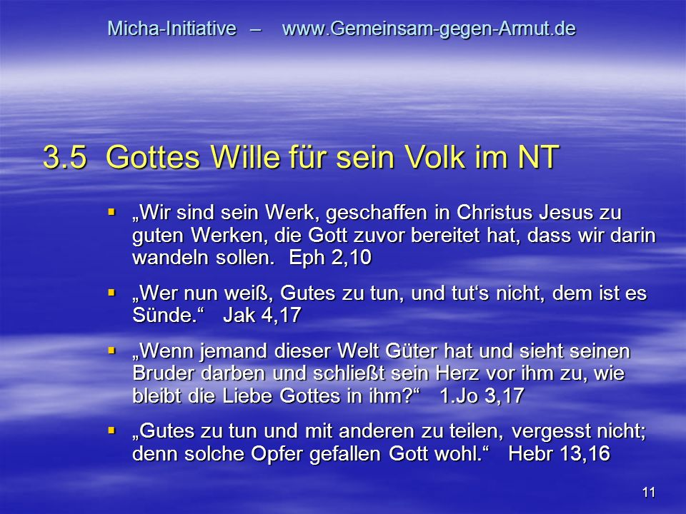 11 Micha-Initiative – www.Gemeinsam-gegen-Armut.de Wir sind sein Werk, geschaffen in Christus Jesus zu guten Werken, die Gott zuvor bereitet hat, dass wir darin wandeln sollen.