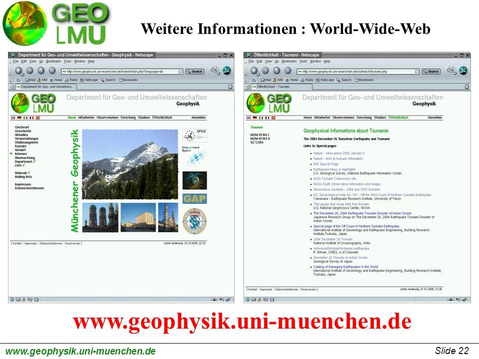 Slide 22 www.geophysik.uni-muenchen.de Weitere Informationen : World-Wide-Web www.geophysik.uni-muenchen.de