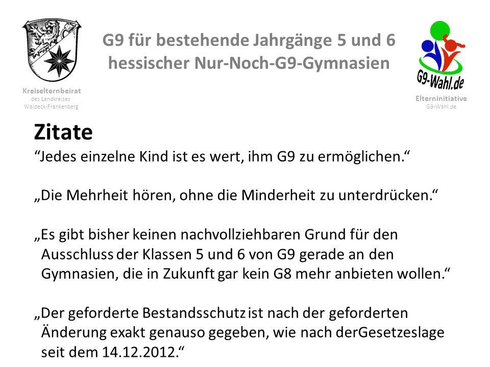 G9 für bestehende Jahrgänge 5 und 6 hessischer Nur-Noch-G9-Gymnasien Kreiselternbeirat des Landkreises Waldeck-Frankenberg Elterninitiative G9-Wahl.de Zitate Jedes einzelne Kind ist es wert, ihm G9 zu ermöglichen.