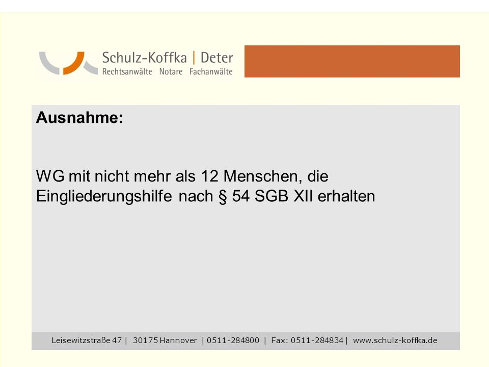 Ausnahme: WG mit nicht mehr als 12 Menschen, die Eingliederungshilfe nach § 54 SGB XII erhalten Leisewitzstraße 47 | 30175 Hannover | 0511-284800 | Fa