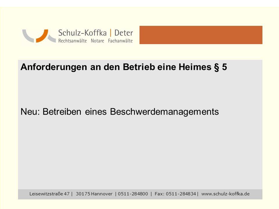 Anforderungen an den Betrieb eine Heimes § 5 Neu: Betreiben eines Beschwerdemanagements Leisewitzstraße 47 | 30175 Hannover | 0511-284800 | Fax: 0511-