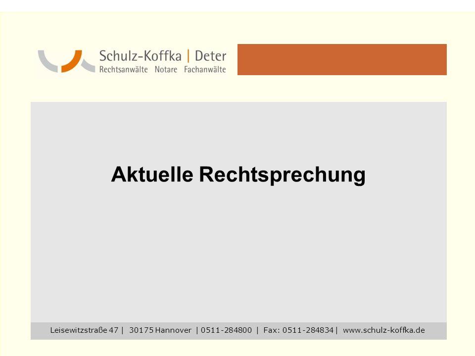 Aktuelle Rechtsprechung Leisewitzstraße 47 | 30175 Hannover | 0511-284800 | Fax: 0511-284834 | www.schulz-koffka.de