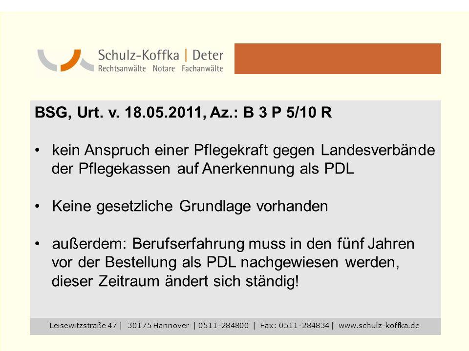 BSG, Urt. v. 18.05.2011, Az.: B 3 P 5/10 R kein Anspruch einer Pflegekraft gegen Landesverbände der Pflegekassen auf Anerkennung als PDL Keine gesetzl
