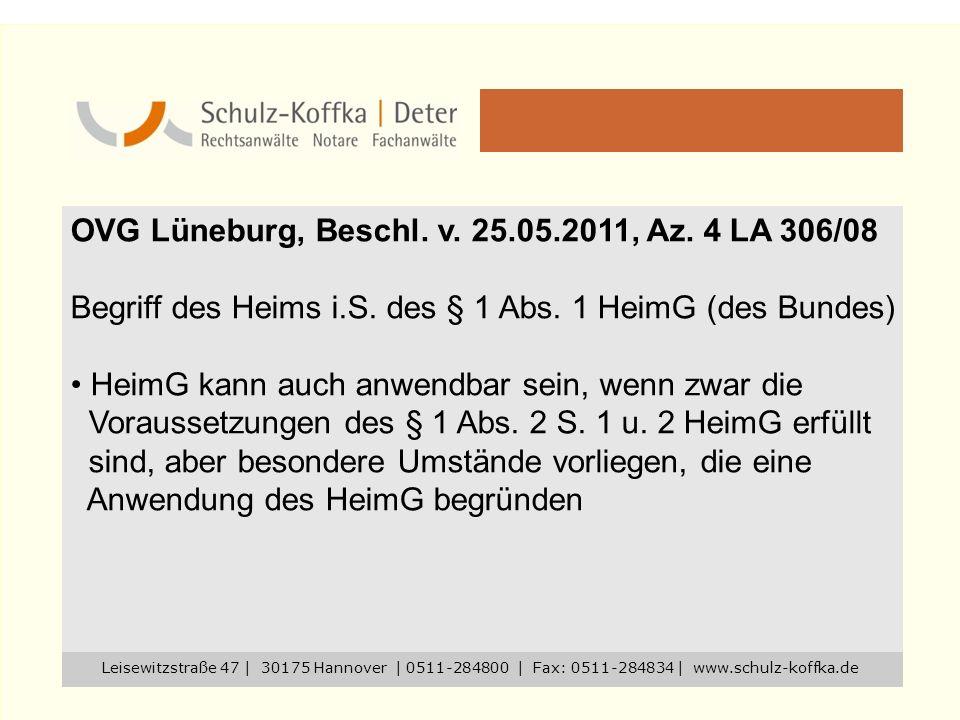 OVG Lüneburg, Beschl. v. 25.05.2011, Az. 4 LA 306/08 Begriff des Heims i.S. des § 1 Abs. 1 HeimG (des Bundes) HeimG kann auch anwendbar sein, wenn zwa