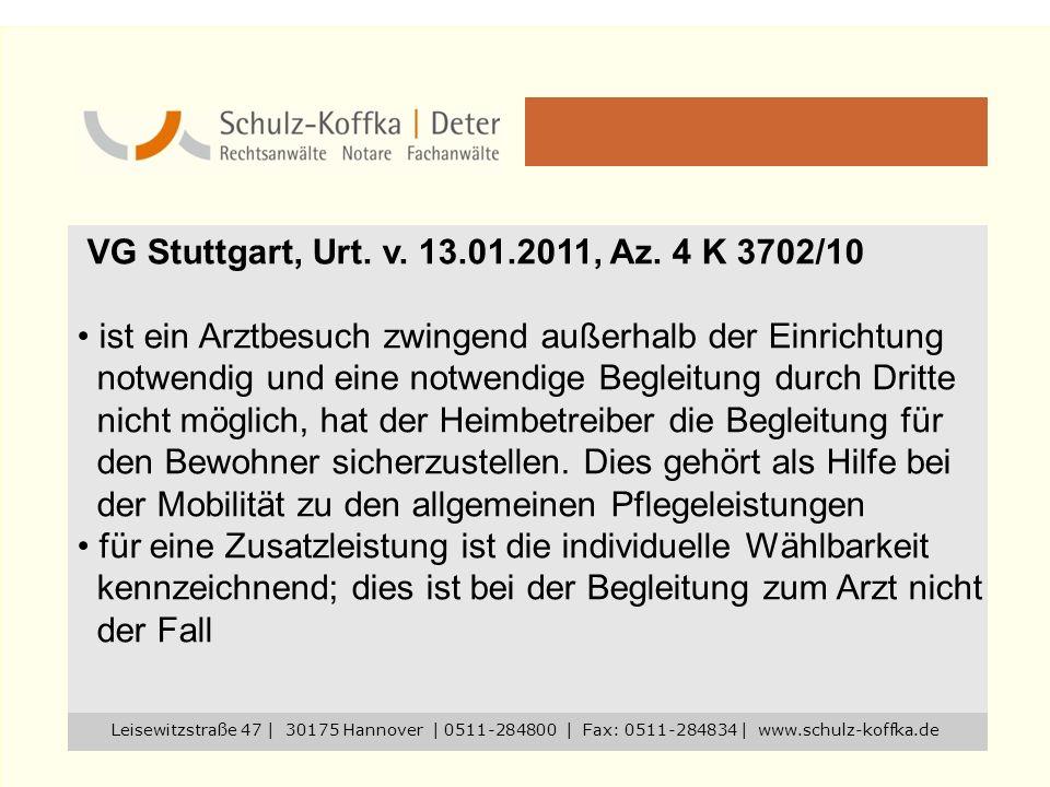 VG Stuttgart, Urt. v. 13.01.2011, Az. 4 K 3702/10 ist ein Arztbesuch zwingend außerhalb der Einrichtung notwendig und eine notwendige Begleitung durch