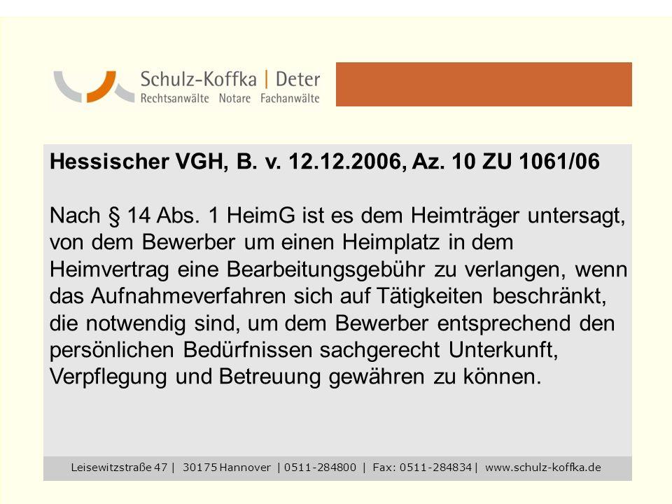 Hessischer VGH, B. v. 12.12.2006, Az. 10 ZU 1061/06 Nach § 14 Abs. 1 HeimG ist es dem Heimträger untersagt, von dem Bewerber um einen Heimplatz in dem